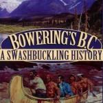 bowering's bc: a swashbuckling history